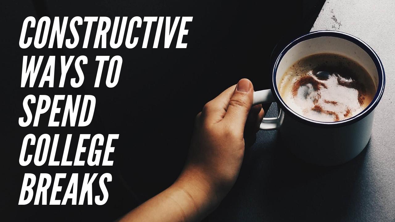 Constructive ways to spend the college break